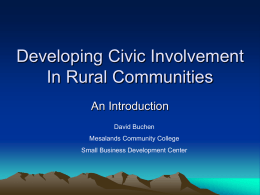 Developing Civic Involvement In Rural Communities An Introduction David Buchen Mesalands Community College  Small Business Development Center.
