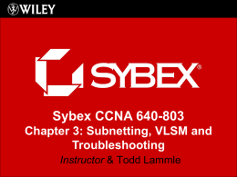 Sybex CCNA 640-803 Chapter 3: Subnetting, VLSM and Troubleshooting Instructor & Todd Lammle.