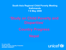 South Asia Regional Child Poverty Meeting Kathmandu 7-9 May 2008  'Study on Child Poverty and Disparities' Country Progress  Nepal.