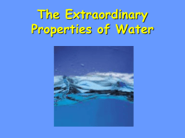 The Extraordinary Properties of Water Water • A water molecule (H2O), is made up of three atoms --one oxygen and two hydrogen. H  H O.