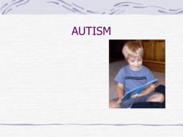 AUTISM Overview What is Autism? Is there more than one type of Autism? What causes Autism? How is Autism diagnosed? What are the characteristics of.