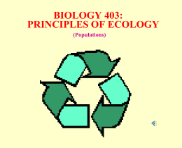 BIOLOGY 403: PRINCIPLES OF ECOLOGY (Populations) POPULATIONS What is a population? all the individuals of a certain species in a particular area adjacent populations of the.