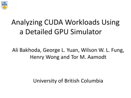 Analyzing CUDA Workloads Using a Detailed GPU Simulator Ali Bakhoda, George L.