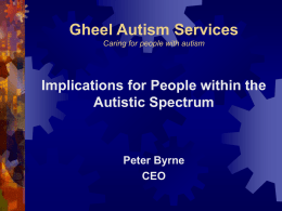 Gheel Autism Services Implications for People within the Autistic Spectrum Peter Byrne