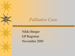 Palliative Care Nikki Burger GP Registrar November 2005