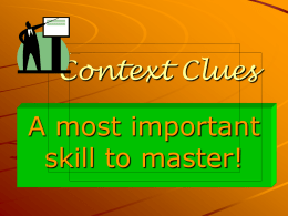 Context Clues A most important skill to master!
