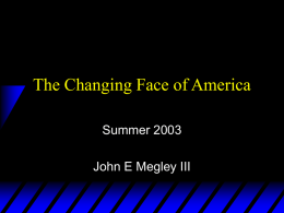 The Changing Face of America Summer 2003 John E Megley III