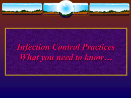 Infection Control Practices What you need to know…