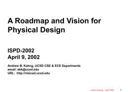 A Roadmap and Vision for Physical Design ISPD-2002 April 9, 2002