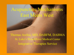 Acupuncture Mechanisms East Meets West Thomas Archie, MD, DABFM, DABMA Integrative Therapies Service