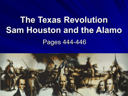 The Texas Revolution Sam Houston and the Alamo Pages 444-446