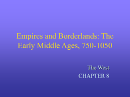 Empires and Borderlands: The Early Middle Ages, 750-1050 The West CHAPTER 8