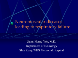 Neuromuscular diseases leading to respiratory failure Jiann-Horng Yeh, M.D. Department of Neurology