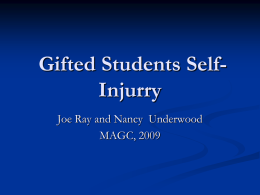 Gifted Students Self- Injurry Joe Ray and Nancy  Underwood MAGC, 2009