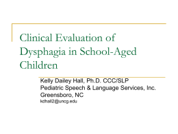 Clinical Evaluation of Dysphagia in School-Aged Children Kelly Dailey Hall, Ph.D. CCC/SLP