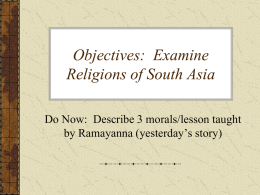 Objectives:  Examine Religions of South Asia by Ramayanna (yesterday's story)