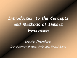 Introduction to the Concepts and Methods of Impact Evaluation Martin Ravallion