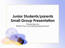 Junior Students/parents Small Group Presentation Presented by RMHS The Counseling Department