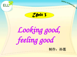 Looking good, feeling good Unit 3 制作:孙莲
