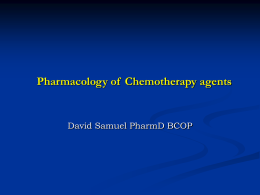 Pharmacology of  Chemotherapy agents David Samuel PharmD BCOP