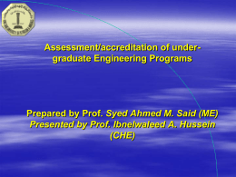 Assessment/accreditation of under- graduate Engineering Programs Syed Ahmed M. Said (ME)