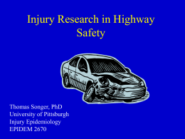 Injury Research in Highway Safety Thomas Songer, PhD University of Pittsburgh