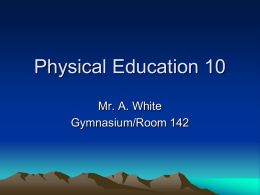 Physical Education 10 Mr. A. White Gymnasium/Room 142