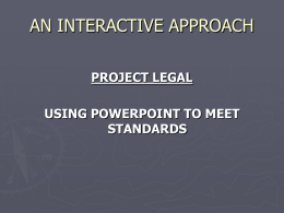 AN INTERACTIVE APPROACH PROJECT LEGAL USING POWERPOINT TO MEET STANDARDS