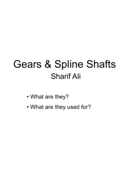 Gears & Spline Shafts Sharif Ali • What are they?