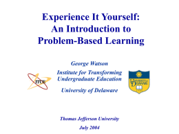 Experience It Yourself: An Introduction to Problem-Based Learning George Watson