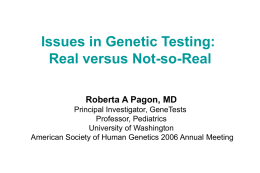 Issues in Genetic Testing: Real versus Not-so-Real Roberta A Pagon, MD