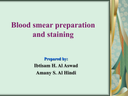 Blood smear preparation and staining Ibtisam H. Al Aswad Amany S. Al Hindi