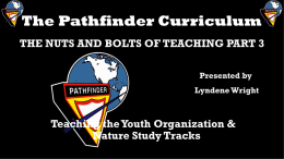 The Pathfinder Curriculum THE NUTS AND BOLTS OF TEACHING PART 3