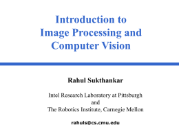 Introduction to Image Processing and Computer Vision Rahul Sukthankar