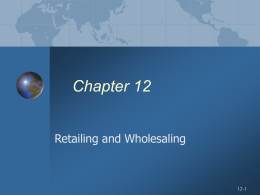 Chapter 12 Retailing and Wholesaling 12-1