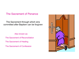 The Sacrament of Penance The Sacrament through which sins Also known as: