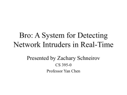 Bro: A System for Detecting Network Intruders in Real-Time CS 395-0