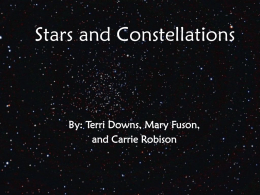 Stars and Constellations By: Terri Downs, Mary Fuson, and Carrie Robison