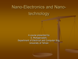 Nano-Electronics and Nano- technology A course presented by S. Mohajerzadeh,