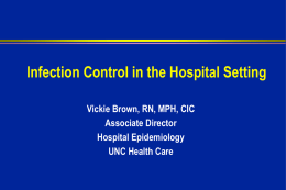 Infection Control in the Hospital Setting Vickie Brown, RN, MPH, CIC
