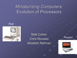 Miniaturizing Computers: Evolution of Processors Matt Cohen Chris Rousset