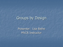 Groups by Design Presenter:  Lisa Bathe MVCR Instructor
