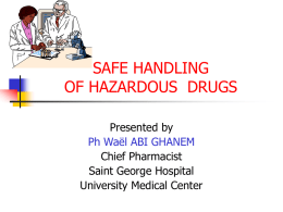 SAFE HANDLING OF HAZARDOUS  DRUGS Presented by Chief Pharmacist