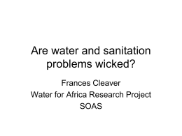 Are water and sanitation problems wicked? Frances Cleaver Water for Africa Research Project