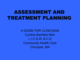 ASSESSMENT AND TREATMENT PLANNING A GUIDE FOR CLINICIANS Cynthia Banfield-Weir