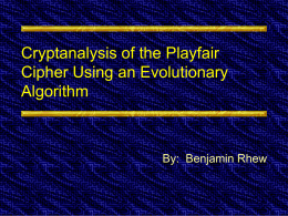 Cryptanalysis of the Playfair Cipher Using an Evolutionary Algorithm By:  Benjamin Rhew