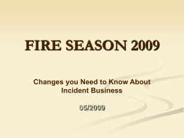 FIRE SEASON 2009 Changes you Need to Know About Incident Business 05/2009