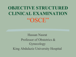 """OSCE"" OBJECTIVE STRUCTURED CLINICAL EXAMINATION Hassan Nasrat"