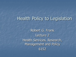 Health Policy to Legislation Robert G. Frank Lecture 2 Health Services, Research,