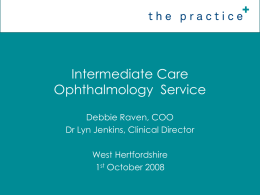 Intermediate Care Ophthalmology  Service Debbie Raven, COO Dr Lyn Jenkins, Clinical Director